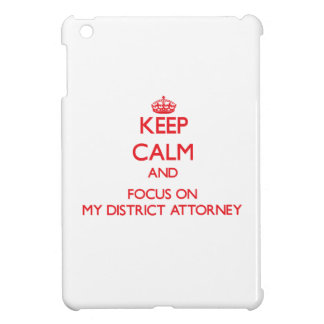 Keep Calm and focus on My District Attorney iPad Mini Cases