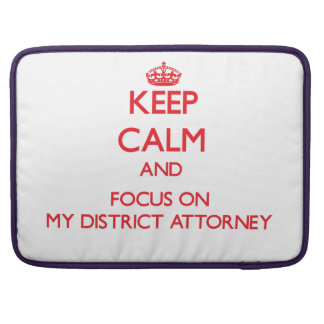 Keep Calm and focus on My District Attorney MacBook Pro Sleeve