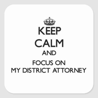 Keep Calm and focus on My District Attorney Square Sticker