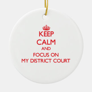 Keep Calm and focus on My District Court Double-Sided Ceramic Round Christmas Ornament