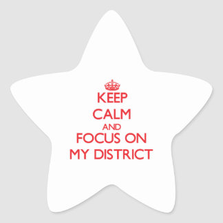 Keep Calm and focus on My District Star Stickers
