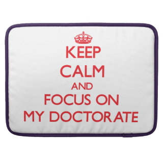 Keep Calm and focus on My Doctorate Sleeves For MacBook Pro