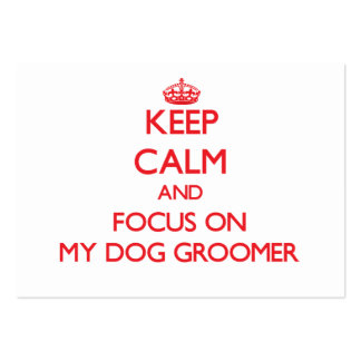 Keep Calm and focus on My Dog Groomer Large Business Cards (Pack Of 100)