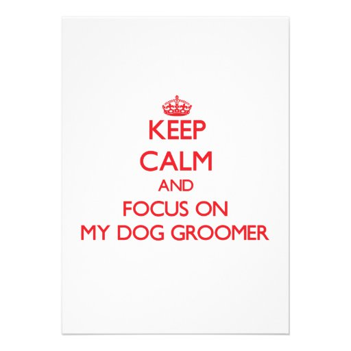 Keep Calm and focus on My Dog Groomer Personalized Invitations