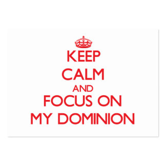 Keep Calm and focus on My Dominion Business Card Templates