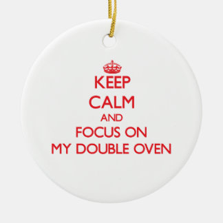 Keep Calm and focus on My Double Oven Ceramic Ornament