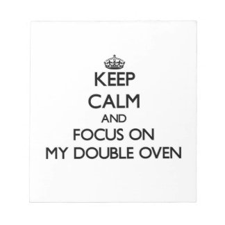 Keep Calm and focus on My Double Oven Note Pads