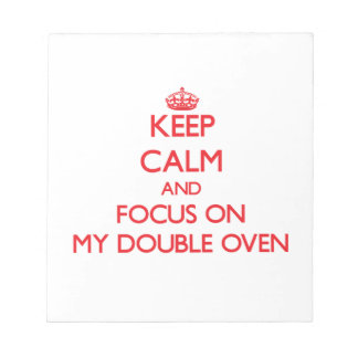 Keep Calm and focus on My Double Oven Memo Pads