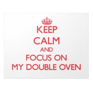 Keep Calm and focus on My Double Oven Scratch Pad
