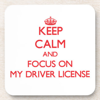 Keep Calm and focus on My Driver License Drink Coasters