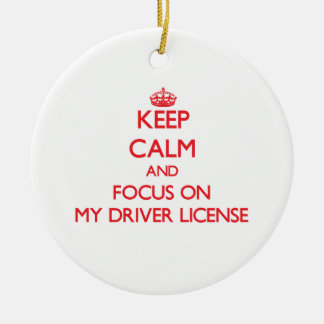 Keep Calm and focus on My Driver License Double-Sided Ceramic Round Christmas Ornament