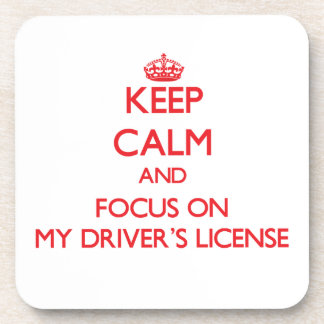 Keep Calm and focus on My Driver's License Coaster