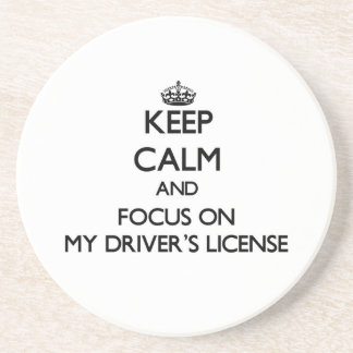 Keep Calm and focus on My Driver's License Coasters
