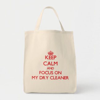 Keep Calm and focus on My Dry Cleaner Canvas Bags