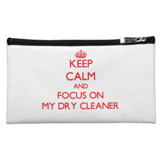 Keep Calm and focus on My Dry Cleaner Cosmetic Bag