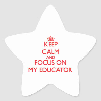 Keep Calm and focus on MY EDUCATOR Sticker