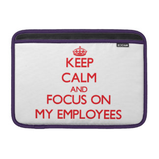 Keep Calm and focus on MY EMPLOYEES Sleeves For MacBook Air