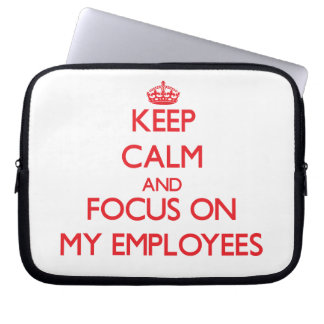 Keep Calm and focus on MY EMPLOYEES Computer Sleeve