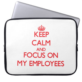 Keep Calm and focus on MY EMPLOYEES Laptop Sleeve