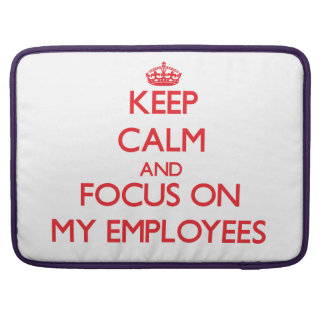 Keep Calm and focus on MY EMPLOYEES Sleeve For MacBook Pro