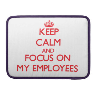 Keep Calm and focus on MY EMPLOYEES Sleeves For MacBooks