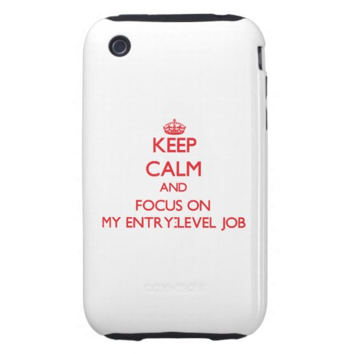 Keep Calm and focus on MY ENTRY-LEVEL JOB iPhone 3 Tough Case