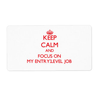 Keep Calm and focus on MY ENTRY-LEVEL JOB Shipping Label