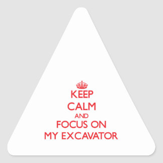Keep Calm and focus on MY EXCAVATOR Triangle Stickers