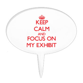 Keep Calm and focus on MY EXHIBIT Cake Toppers
