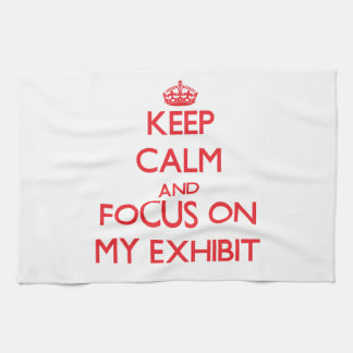 Keep Calm and focus on MY EXHIBIT Hand Towels