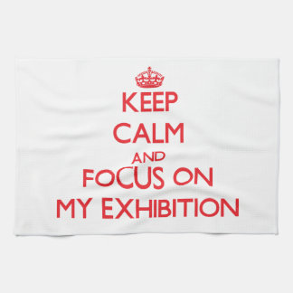 Keep Calm and focus on MY EXHIBITION Hand Towel
