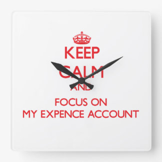 Keep Calm and focus on MY EXPENCE ACCOUNT Wall Clock