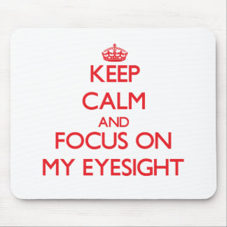 Keep Calm and focus on MY EYESIGHT Mouse Pads