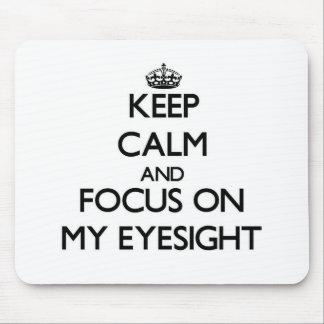 Keep Calm and focus on MY EYESIGHT Mousepads