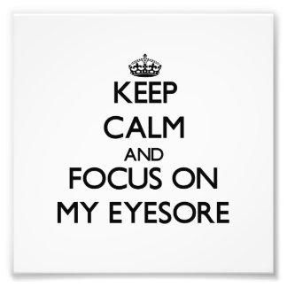 Keep Calm and focus on MY EYESORE Photo