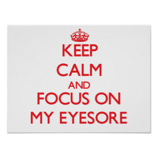 Keep Calm and focus on MY EYESORE Poster