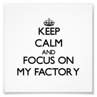Keep Calm and focus on My Factory Photograph