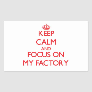 Keep Calm and focus on My Factory Rectangle Sticker