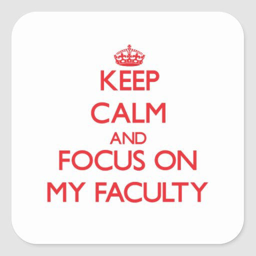 Keep Calm and focus on My Faculty Square Stickers