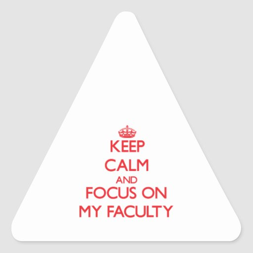 Keep Calm and focus on My Faculty Stickers