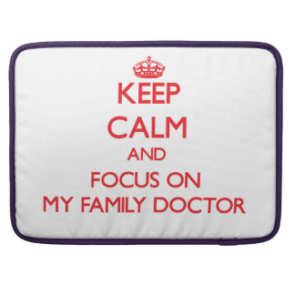 Keep Calm and focus on My Family Doctor MacBook Pro Sleeve