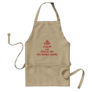 Keep Calm and focus on My Family Name Aprons