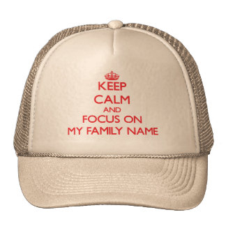 Keep Calm and focus on My Family Name Trucker Hat
