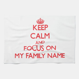 Keep Calm and focus on My Family Name Hand Towels