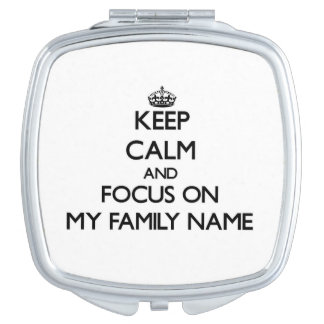 Keep Calm and focus on My Family Name Compact Mirrors