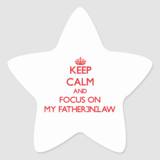 Keep Calm and focus on My Father-In-Law Star Sticker