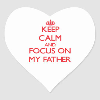 Keep Calm and focus on My Father Heart Sticker