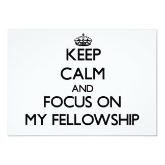 Keep Calm and focus on My Fellowship Invite