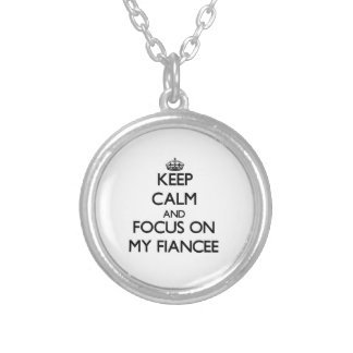 Keep Calm and focus on My Fiancee Personalized Necklace