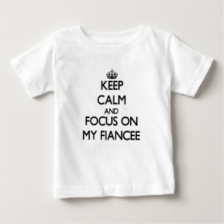 Keep Calm and focus on My Fiancee Infant T-shirt